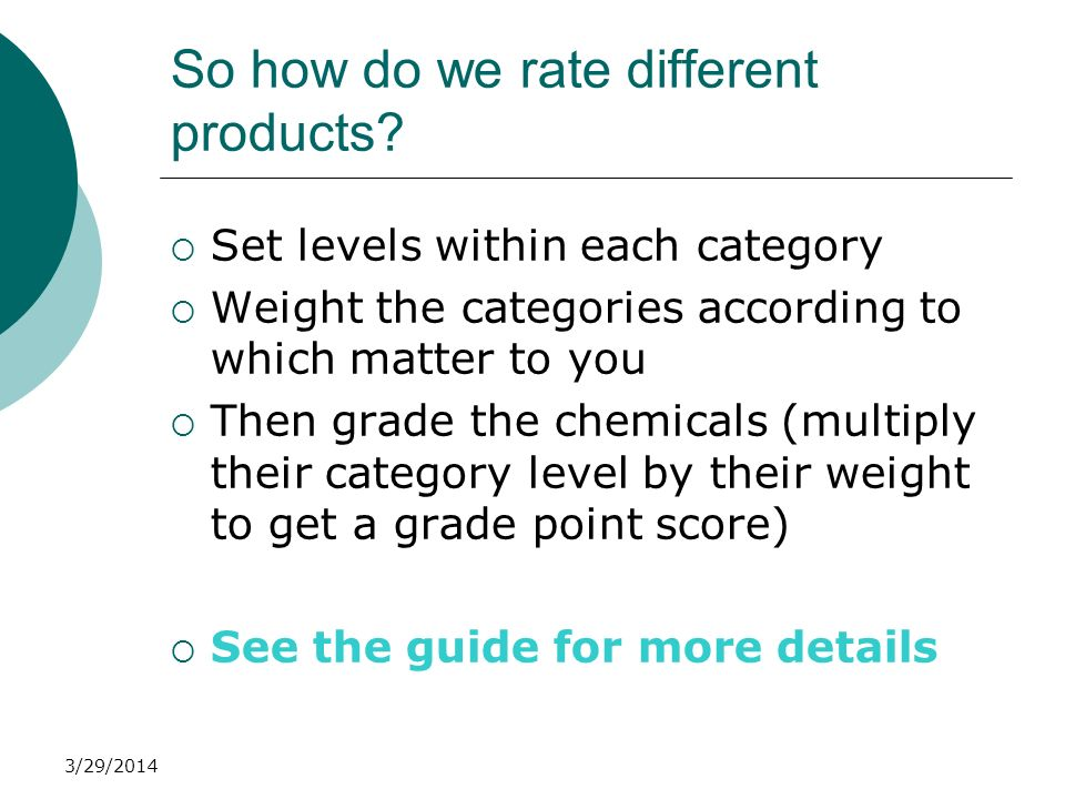 3/29/2014 So how do we rate different products? Set levels within each category Weight the categories according to which matter to you Then grade the