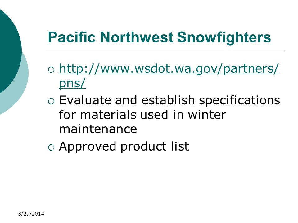 3/29/2014 Pacific Northwest Snowfighters http://www.wsdot.wa.gov/partners/ pns/ http://www.wsdot.wa.gov/partners/ pns/ Evaluate and establish specific