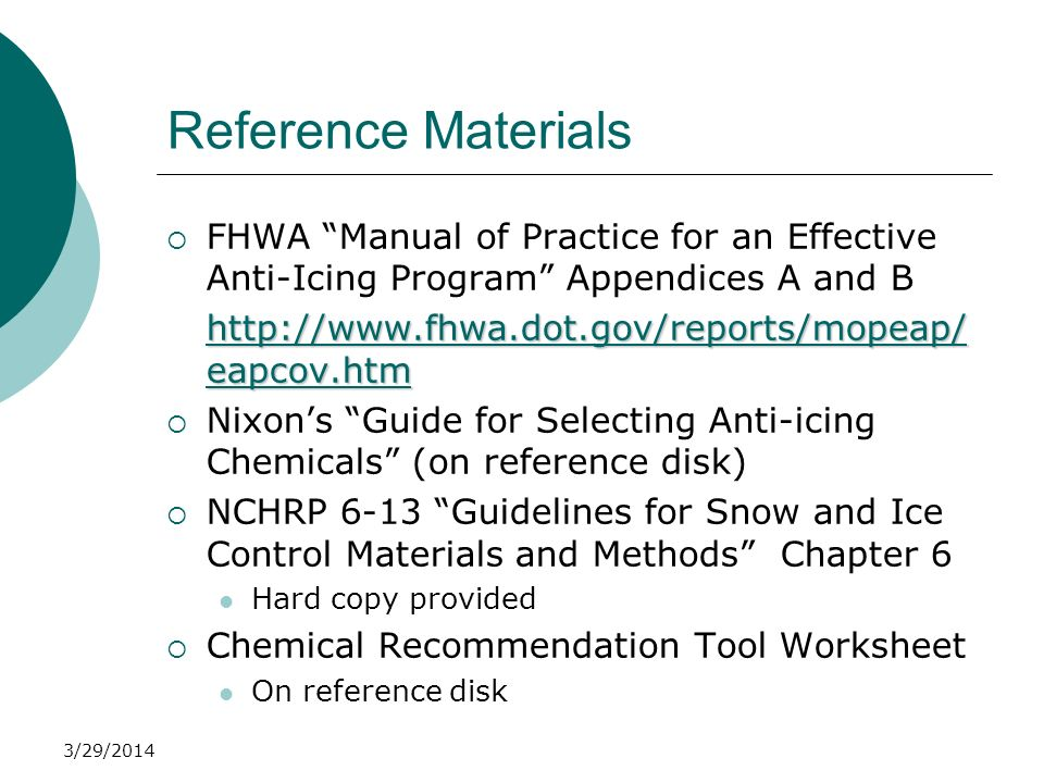 3/29/2014 Reference Materials FHWA Manual of Practice for an Effective Anti-Icing Program Appendices A and B http://www.fhwa.dot.gov/reports/mopeap/ e