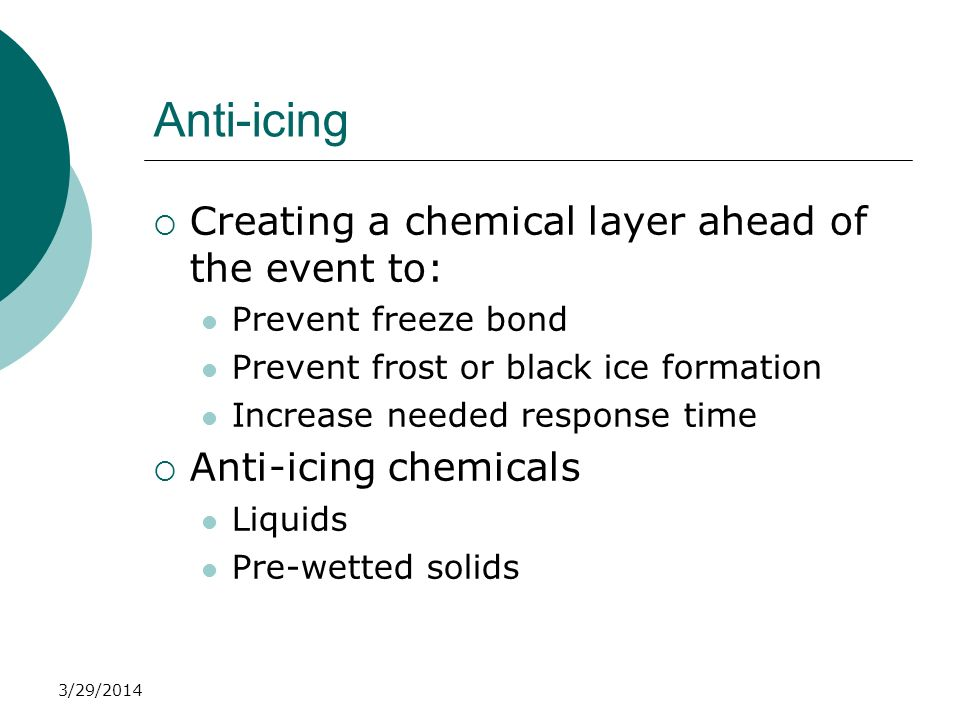 3/29/2014 Anti-icing Creating a chemical layer ahead of the event to: Prevent freeze bond Prevent frost or black ice formation Increase needed respons