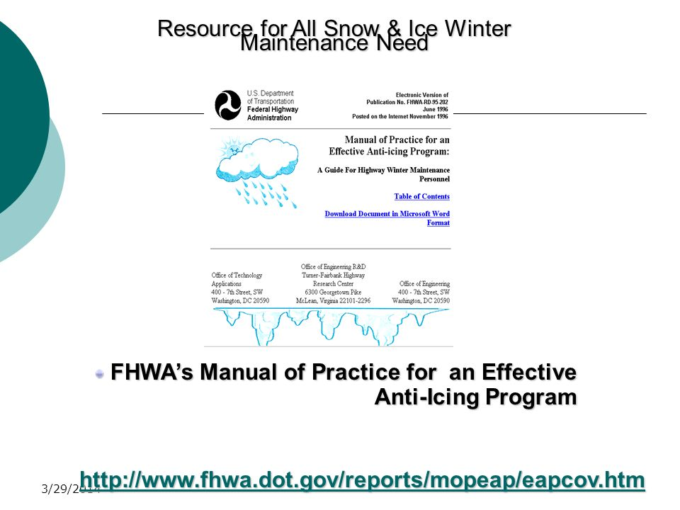 3/29/2014 Resource for All Snow & Ice Winter Maintenance Need FHWAs Manual of Practice for an Effective Anti-Icing Program FHWAs Manual of Practice fo