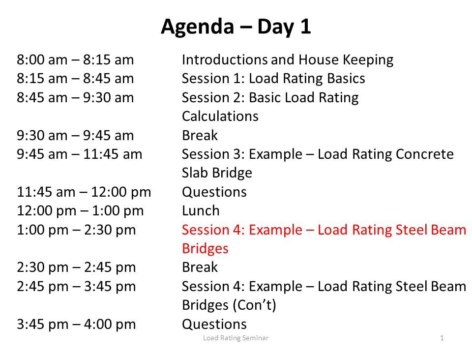 Load Rating Seminar1 Agenda – Day 1 8:00 am – 8:15 amIntroductions and House Keeping 8:15 am – 8:45 amSession 1: Load Rating Basics 8:45 am – 9:30 amS