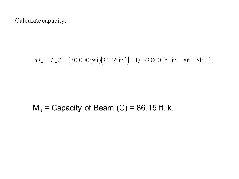 Calculate capacity: M u = Capacity of Beam (C) = 86.15 ft. k.