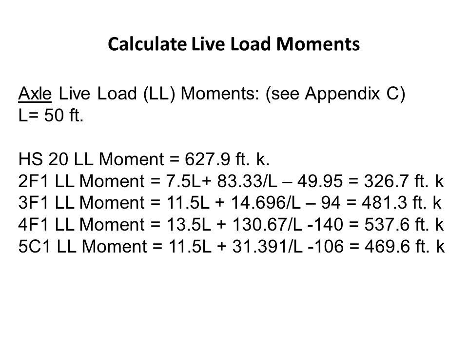 Calculate Live Load Moments Axle Live Load (LL) Moments: (see Appendix C) L= 50 ft.