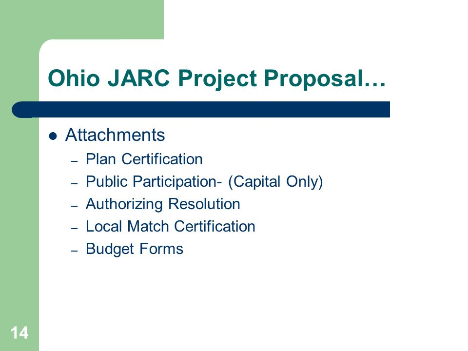 14 Ohio JARC Project Proposal… Attachments – Plan Certification – Public Participation- (Capital Only) – Authorizing Resolution – Local Match Certification – Budget Forms