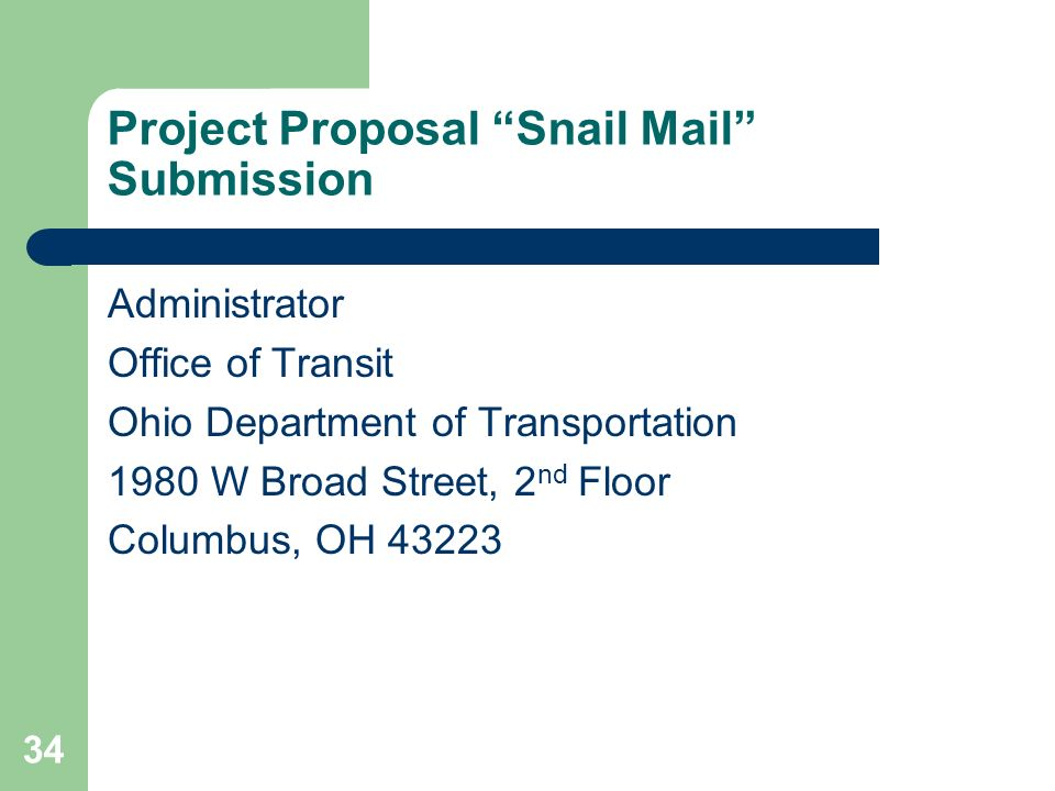 34 Project Proposal Snail Mail Submission Administrator Office of Transit Ohio Department of Transportation 1980 W Broad Street, 2 nd Floor Columbus, OH 43223