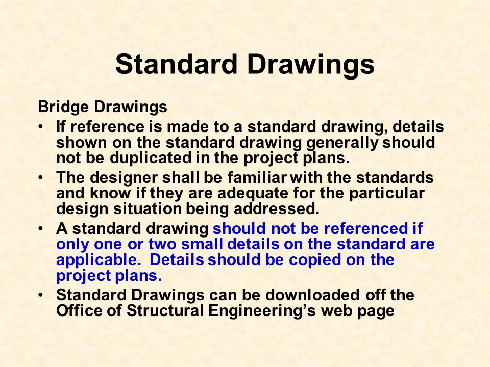 Standard Drawings Bridge Drawings If reference is made to a standard drawing, details shown on the standard drawing generally should not be duplicated
