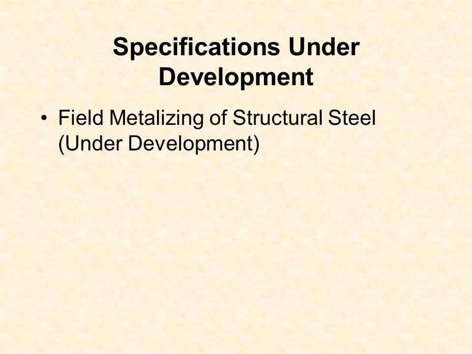 Specifications Under Development Field Metalizing of Structural Steel (Under Development)