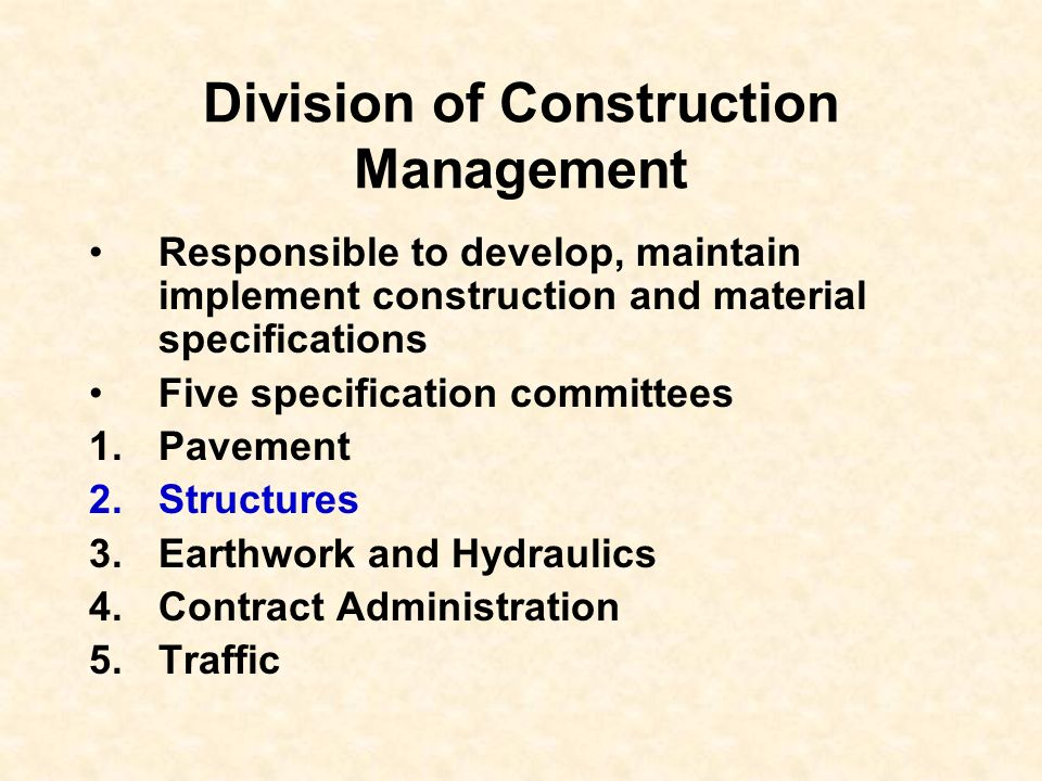 Division of Construction Management Responsible to develop, maintain implement construction and material specifications Five specification committees
