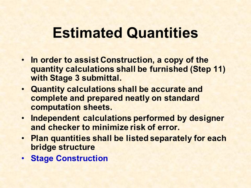 Estimated Quantities In order to assist Construction, a copy of the quantity calculations shall be furnished (Step 11) with Stage 3 submittal. Quantit