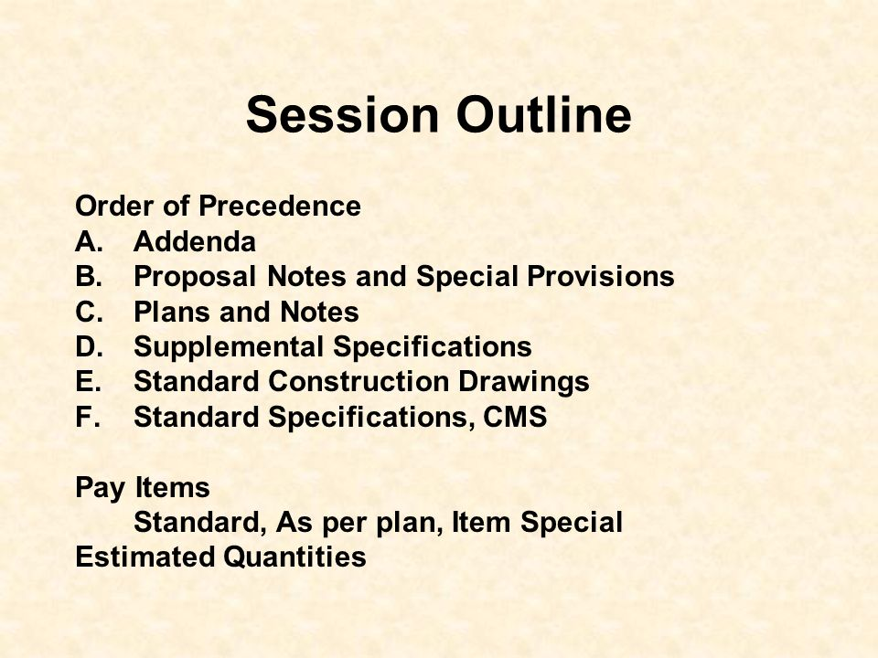 Session Outline Order of Precedence A.Addenda B.Proposal Notes and Special Provisions C.Plans and Notes D.Supplemental Specifications E.Standard Const