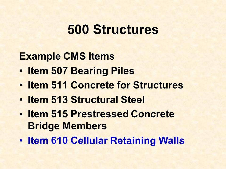 500 Structures Example CMS Items Item 507 Bearing Piles Item 511 Concrete for Structures Item 513 Structural Steel Item 515 Prestressed Concrete Bridg
