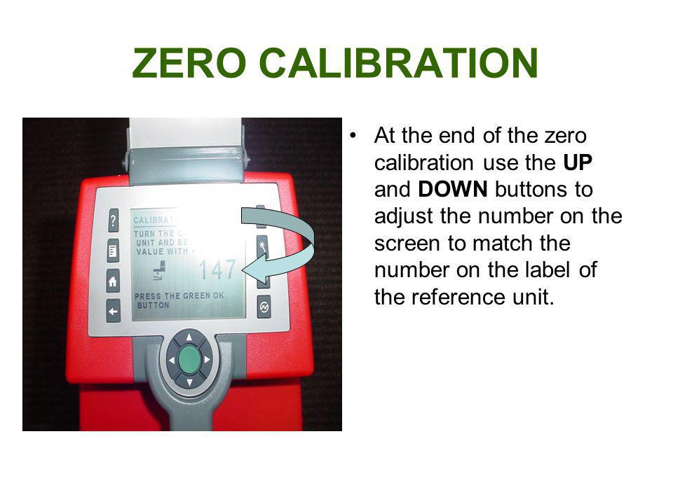 ZERO CALIBRATION At the end of the zero calibration use the UP and DOWN buttons to adjust the number on the screen to match the number on the label of