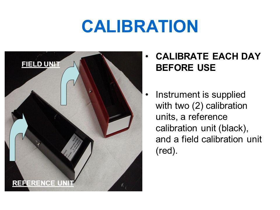 CALIBRATION CALIBRATE EACH DAY BEFORE USE Instrument is supplied with two (2) calibration units, a reference calibration unit (black), and a field cal