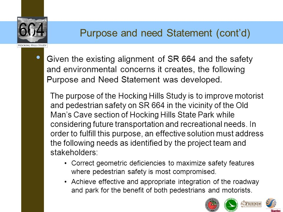Purpose and need Statement (contd) Given the existing alignment of SR 664 and the safety and environmental concerns it creates, the following Purpose
