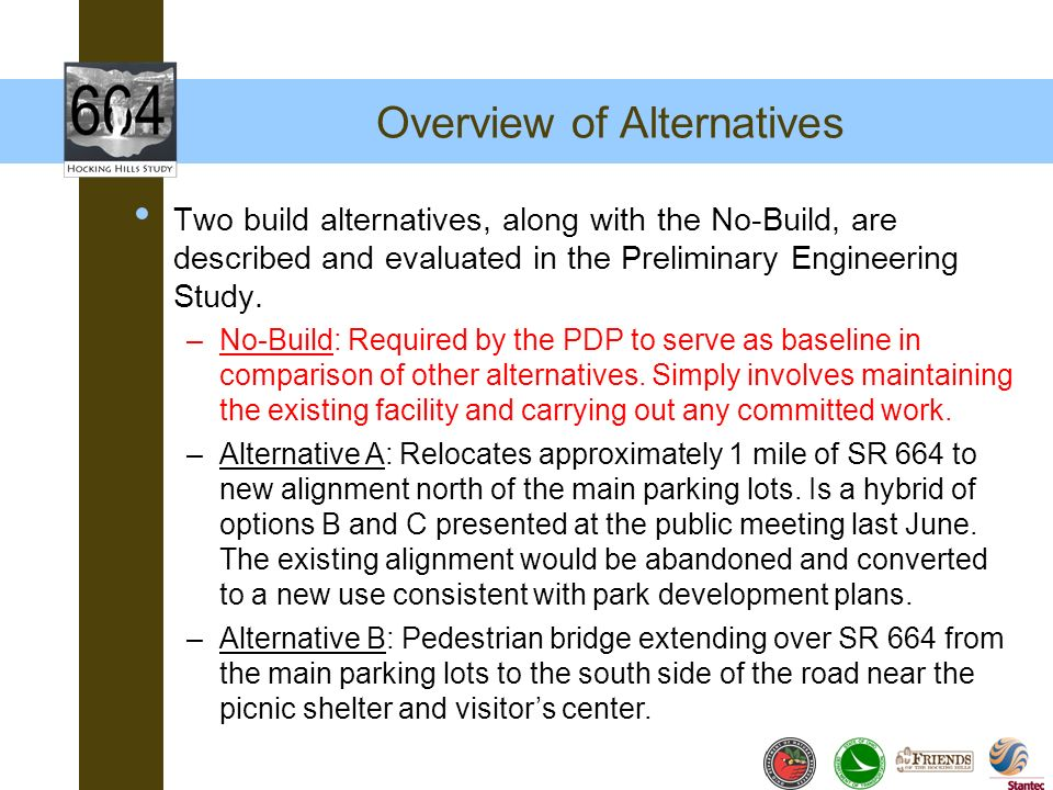 Overview of Alternatives Two build alternatives, along with the No-Build, are described and evaluated in the Preliminary Engineering Study. –No-Build: