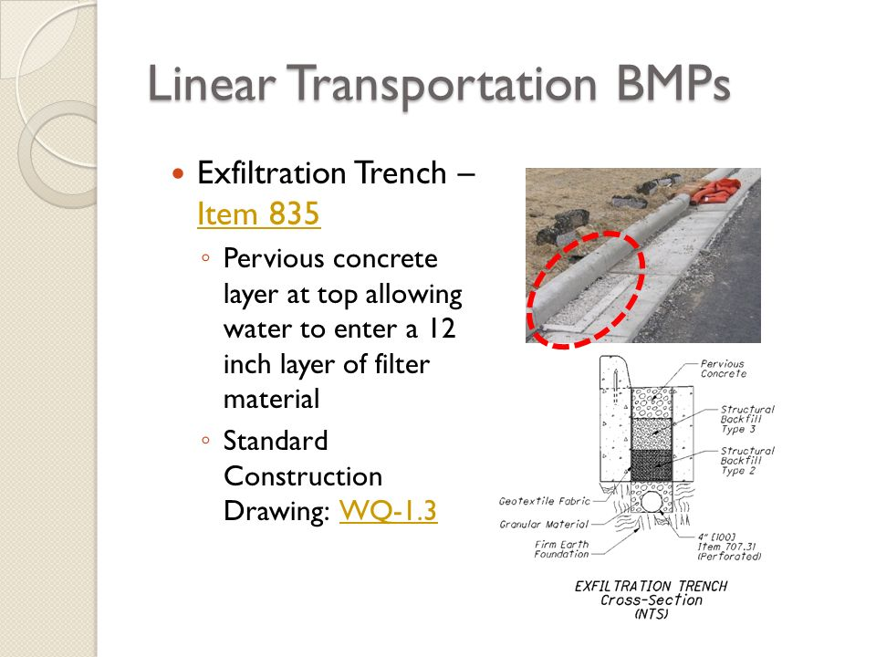 Linear Transportation BMPs Exfiltration Trench – Item 835 Item 835 Pervious concrete layer at top allowing water to enter a 12 inch layer of filter ma