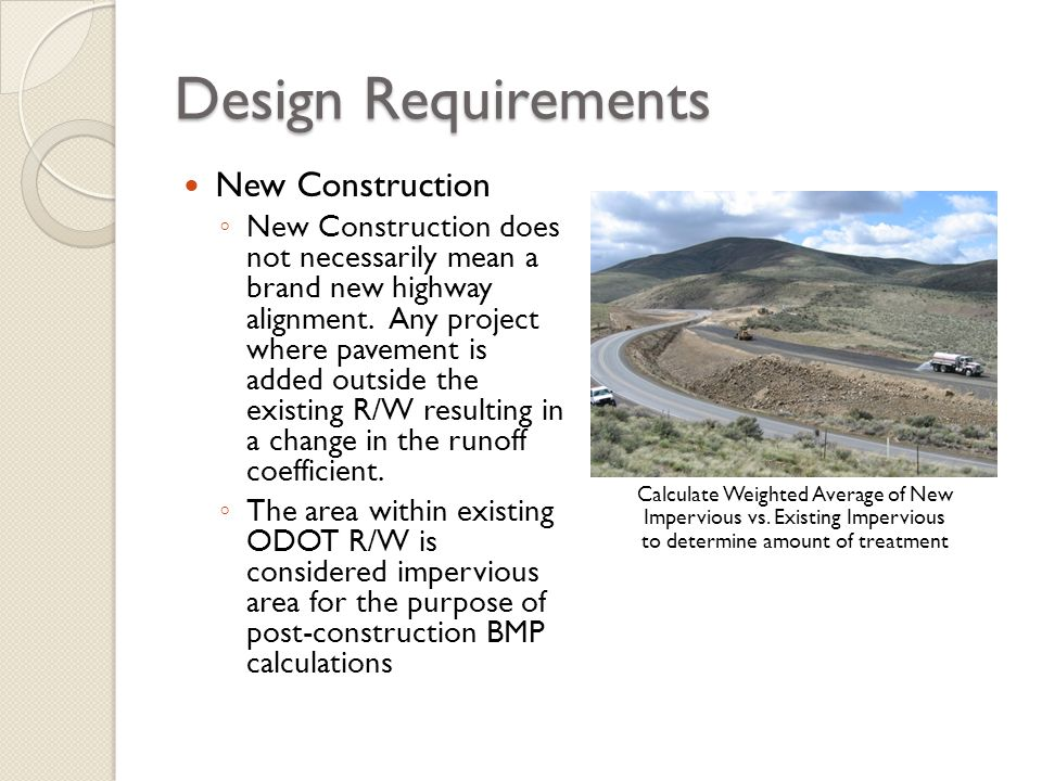 Design Requirements New Construction New Construction does not necessarily mean a brand new highway alignment. Any project where pavement is added out