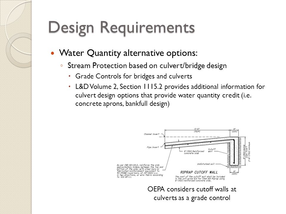 Design Requirements Water Quantity alternative options: Stream Protection based on culvert/bridge design Grade Controls for bridges and culverts L&D V