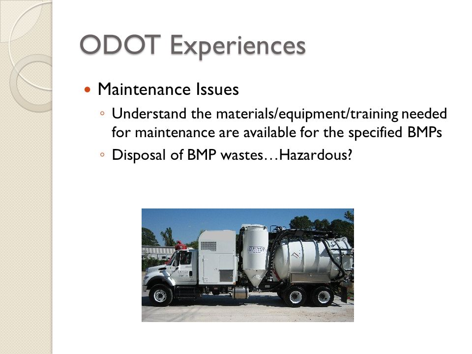 ODOT Experiences Maintenance Issues Understand the materials/equipment/training needed for maintenance are available for the specified BMPs Disposal o