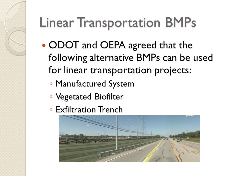 Linear Transportation BMPs ODOT and OEPA agreed that the following alternative BMPs can be used for linear transportation projects: Manufactured Syste