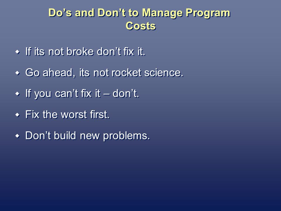 Dos and Dont to Manage Program Costs If its not broke dont fix it.