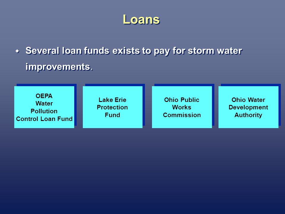 Loans Several loan funds exists to pay for storm water improvements.