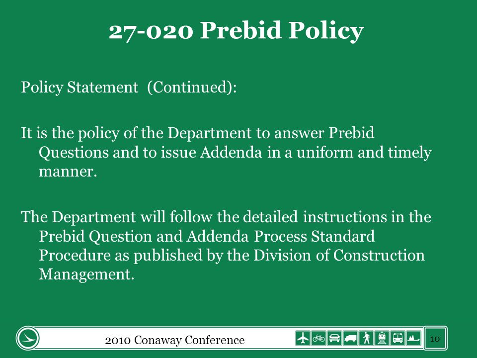 2010 Conaway Conference 27-020 Prebid Policy Policy Statement (Continued): It is the policy of the Department to answer Prebid Questions and to issue Addenda in a uniform and timely manner.