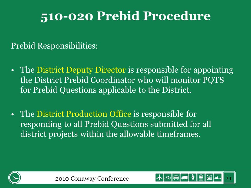 2010 Conaway Conference 510-020 Prebid Procedure Prebid Responsibilities: The District Deputy Director is responsible for appointing the District Prebid Coordinator who will monitor PQTS for Prebid Questions applicable to the District.
