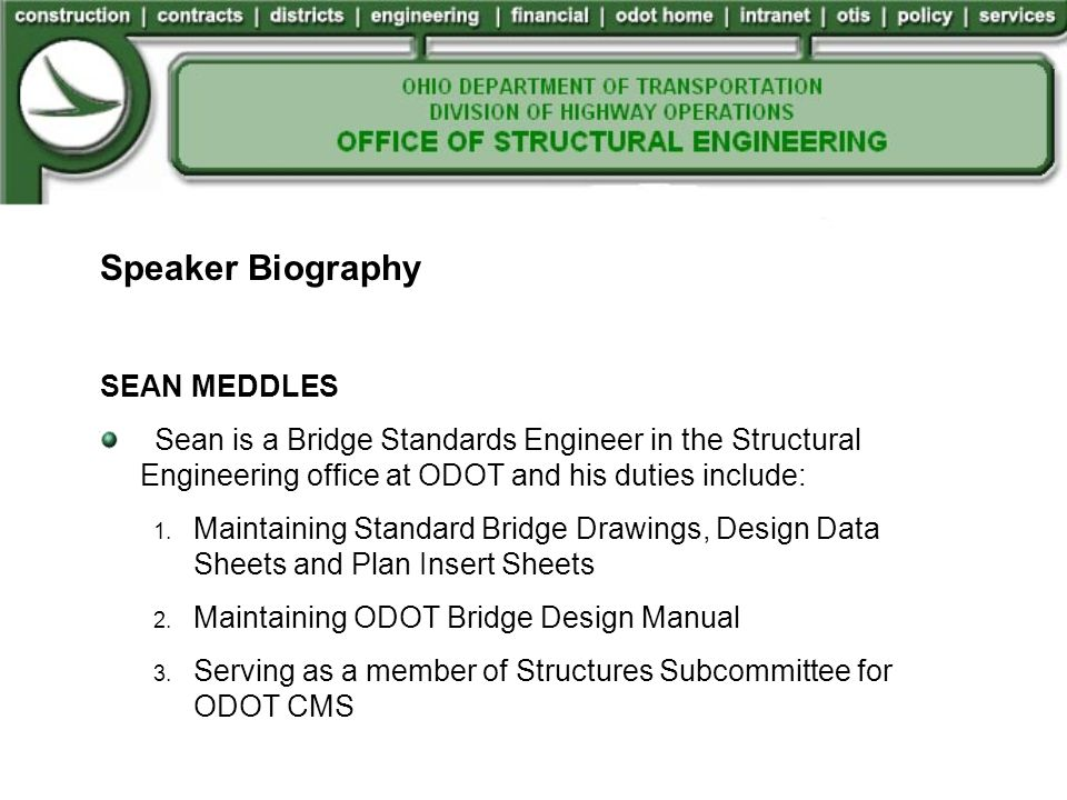 Speaker Biography SEAN MEDDLES Sean is a Bridge Standards Engineer in the Structural Engineering office at ODOT and his duties include: 1.