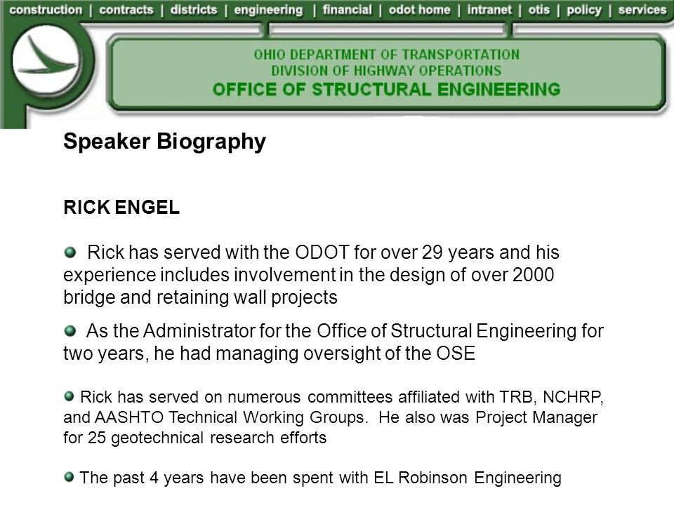 Speaker Biography RICK ENGEL Rick has served with the ODOT for over 29 years and his experience includes involvement in the design of over 2000 bridge