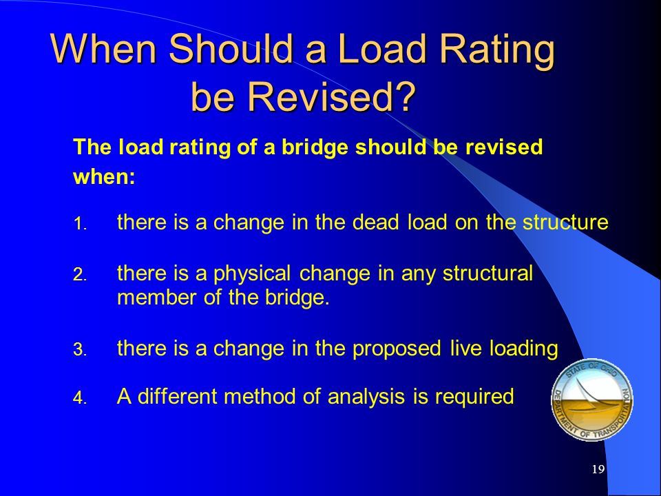 18 What components of a bridge is ODOT interested in Load Rating All primary superstructure components of a bridge shall be load rated. Unless specifi