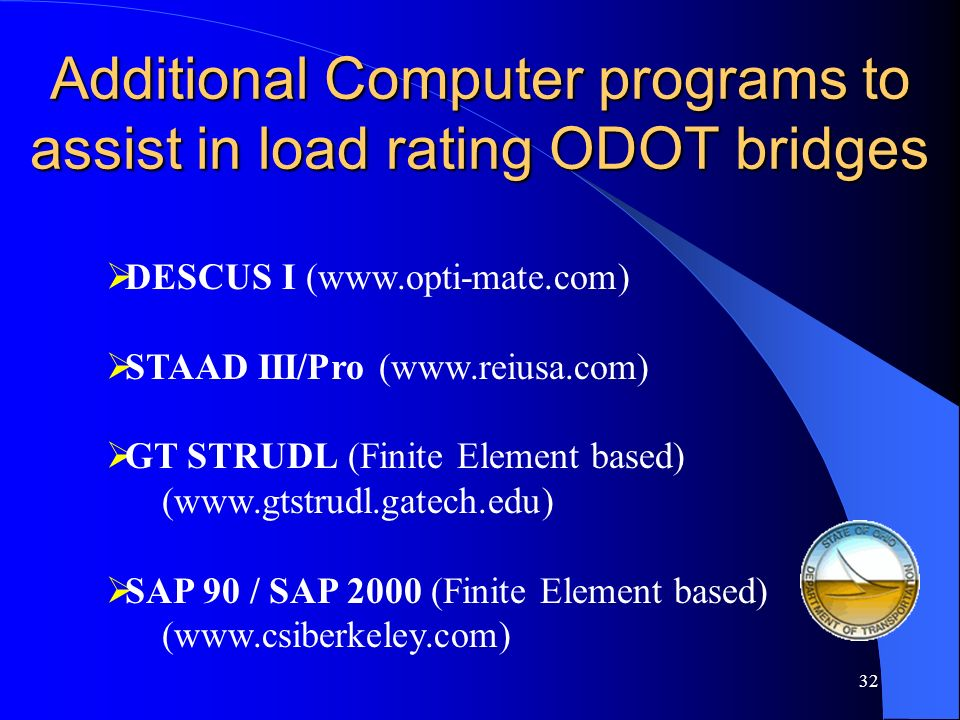 31 Computer programs to assist in load rating ODOT bridges AASHTO BARS-PC (SHALL be used where possible) (http://www.dot.state.oh.us/srg/download.htm)
