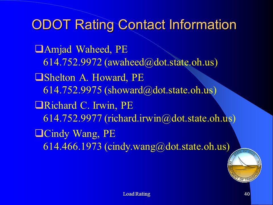 Load Rating40 ODOT Rating Contact Information Amjad Waheed, PE 614.752.9972 (awaheed@dot.state.oh.us) Shelton A. Howard, PE 614.752.9975 (showard@dot.