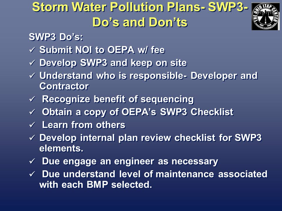 Storm Water Pollution Plans- SWP3- Dos and Donts SWP3 Dos: Submit NOI to OEPA w/ fee Develop SWP3 and keep on site Understand who is responsible- Deve