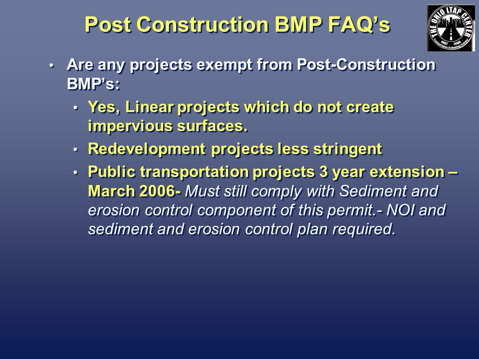 Post Construction BMP FAQs Are any projects exempt from Post-Construction BMPs: Yes, Linear projects which do not create impervious surfaces. Redevelo