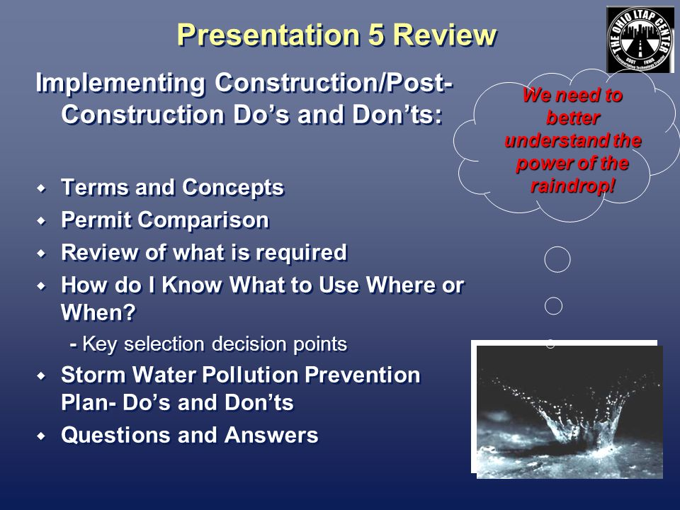 Presentation 5 Review Implementing Construction/Post- Construction Dos and Donts: Terms and Concepts Permit Comparison Review of what is required How do I Know What to Use Where or When.