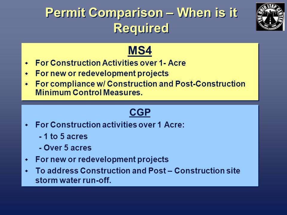 Permit Comparison – When is it Required MS4 For Construction Activities over 1- Acre For new or redevelopment projects For compliance w/ Construction