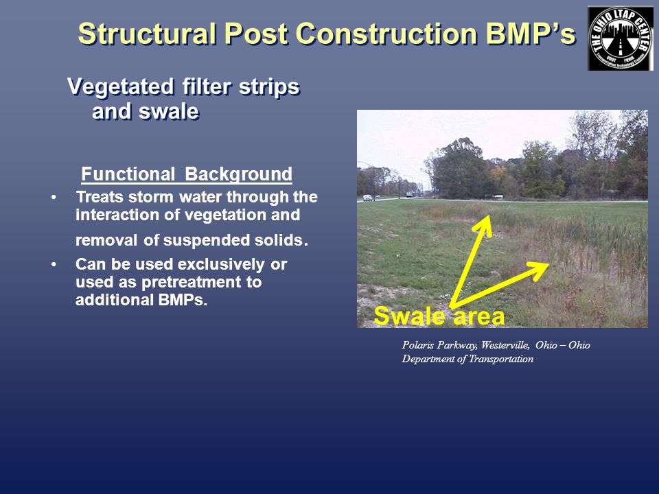 Structural Post Construction BMPs Vegetated filter strips and swale Polaris Parkway, Westerville, Ohio – Ohio Department of Transportation Functional