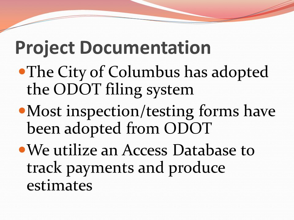 Project Documentation The City of Columbus has adopted the ODOT filing system Most inspection/testing forms have been adopted from ODOT We utilize an