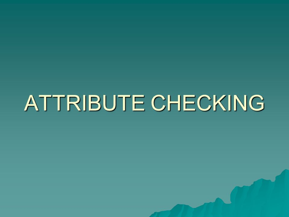 ATTRIBUTE CHECKING