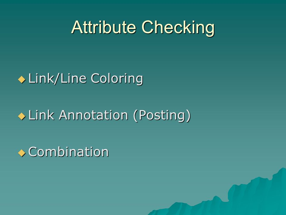 Attribute Checking Link/Line Coloring Link/Line Coloring Link Annotation (Posting) Link Annotation (Posting) Combination Combination