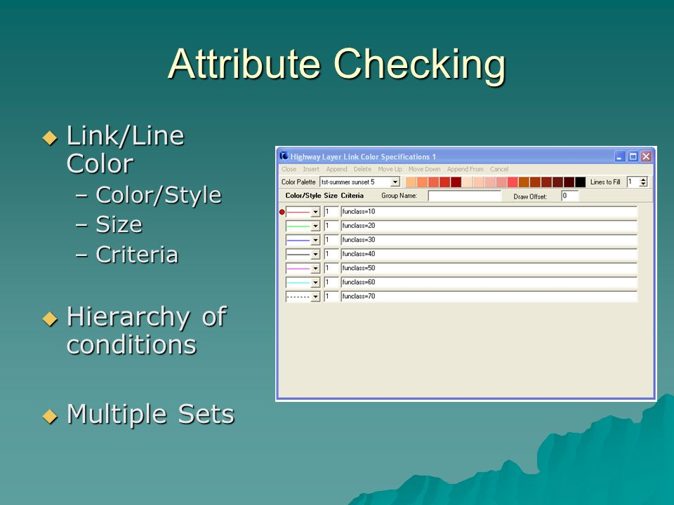 Attribute Checking Link/Line Color Link/Line Color –Color/Style –Size –Criteria Hierarchy of conditions Hierarchy of conditions Multiple Sets Multiple Sets