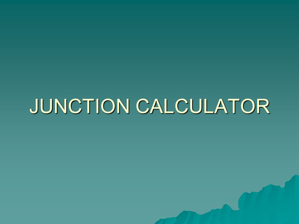 JUNCTION CALCULATOR