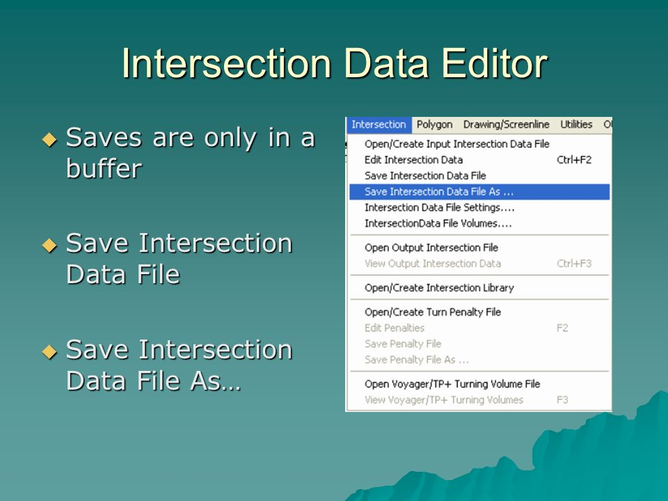 Intersection Data Editor Saves are only in a buffer Saves are only in a buffer Save Intersection Data File Save Intersection Data File Save Intersection Data File As… Save Intersection Data File As…