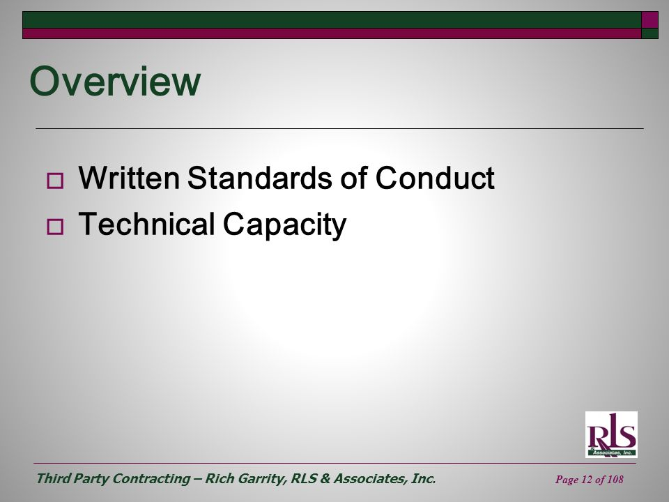 Third Party Contracting – Rich Garrity, RLS & Associates, Inc. Page 12 of 108 Overview Written Standards of Conduct Technical Capacity