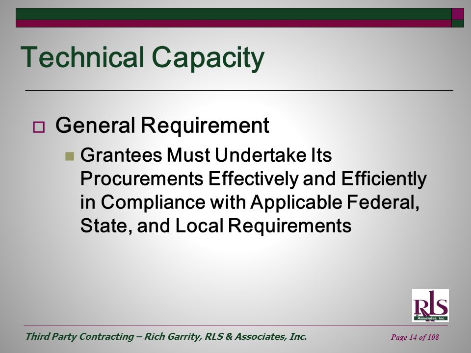 Third Party Contracting – Rich Garrity, RLS & Associates, Inc. Page 14 of 108 Technical Capacity General Requirement Grantees Must Undertake Its Procu