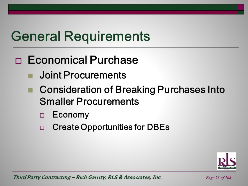 Third Party Contracting – Rich Garrity, RLS & Associates, Inc. Page 23 of 108 General Requirements Economical Purchase Joint Procurements Consideratio