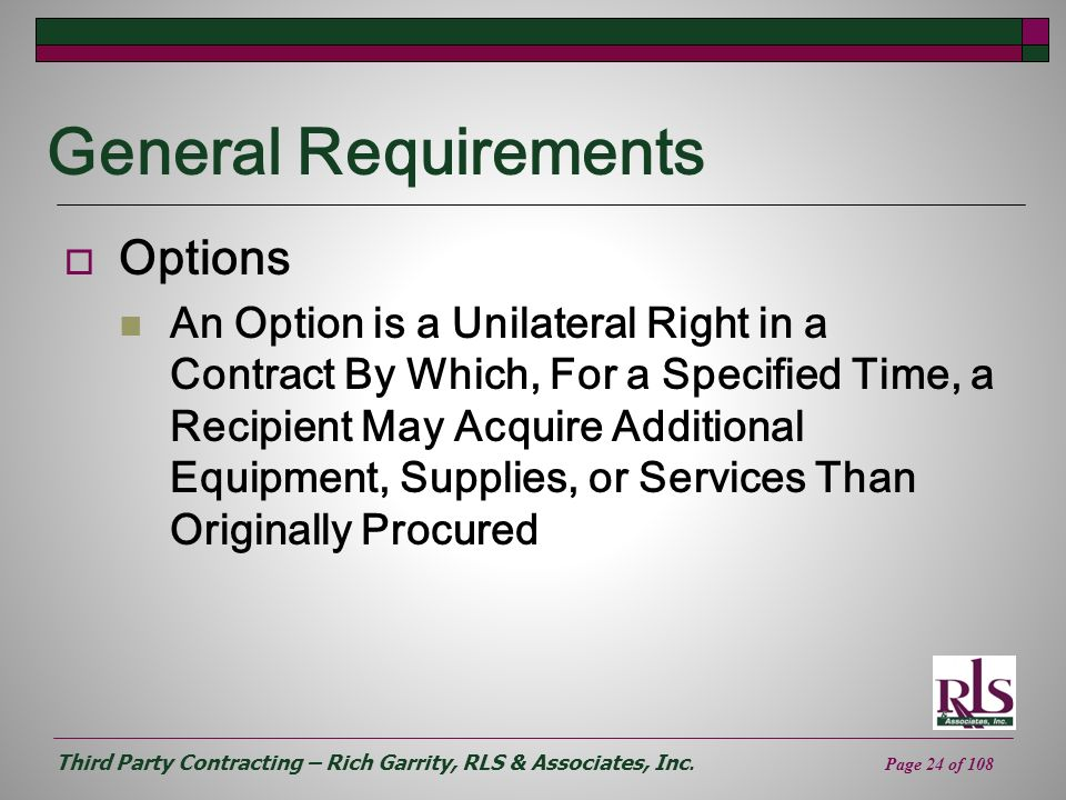 Third Party Contracting – Rich Garrity, RLS & Associates, Inc. Page 24 of 108 General Requirements Options An Option is a Unilateral Right in a Contra