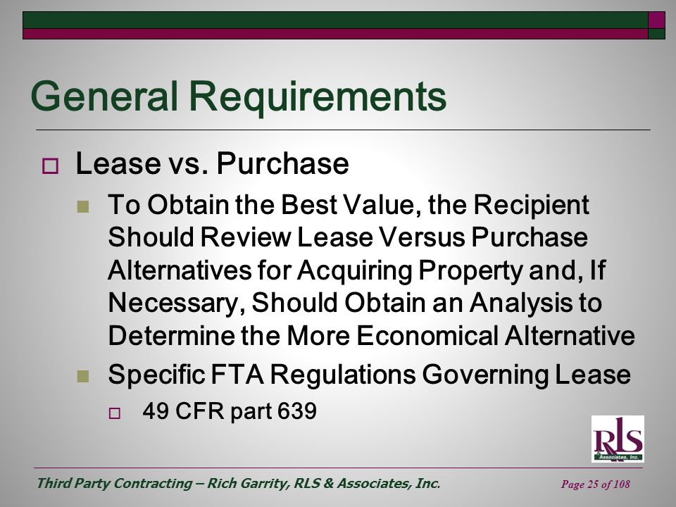 Third Party Contracting – Rich Garrity, RLS & Associates, Inc. Page 25 of 108 General Requirements Lease vs. Purchase To Obtain the Best Value, the Re
